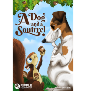 A Dog and a Squirrel, written by Alexis Morales